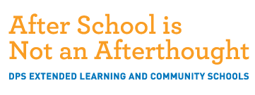 After School is Not an Afterthought DPS Extended Learning and Community Schools